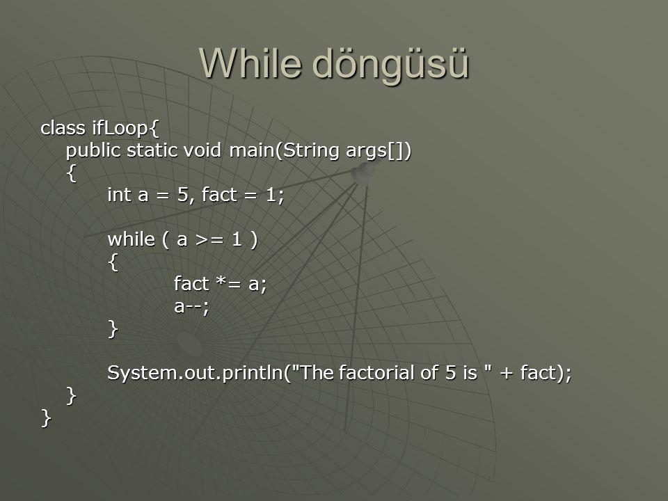 While döngüsü class ifLoop{ public static void main(String args[]) {